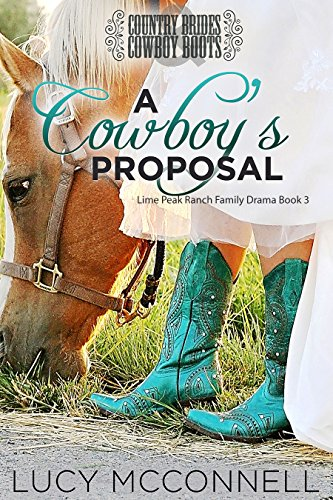 A Cowboy's Proposal: Country Brides & Cowboy Boots (Lime Peak Ranch Book 3)