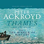 Thames: Sacred River, Volume 1: The Mirror of History | Peter Ackroyd