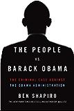 The People Vs. Barack Obama: The Criminal Case Against the Obama Administration