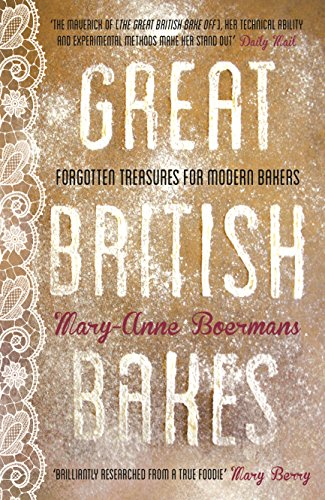 Great British Bakes: Forgotten Treasures for Modern Bakers by Mary-Anne Boermans