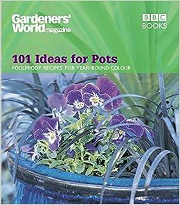 Gardenersu0027 World   101 Ideas For Pots: Foolproof Recipes For Year Round  Colour (Gardenersu0027 World Magazine): Amazon.co.uk: Ceri Thomas:  9780563539261: Books