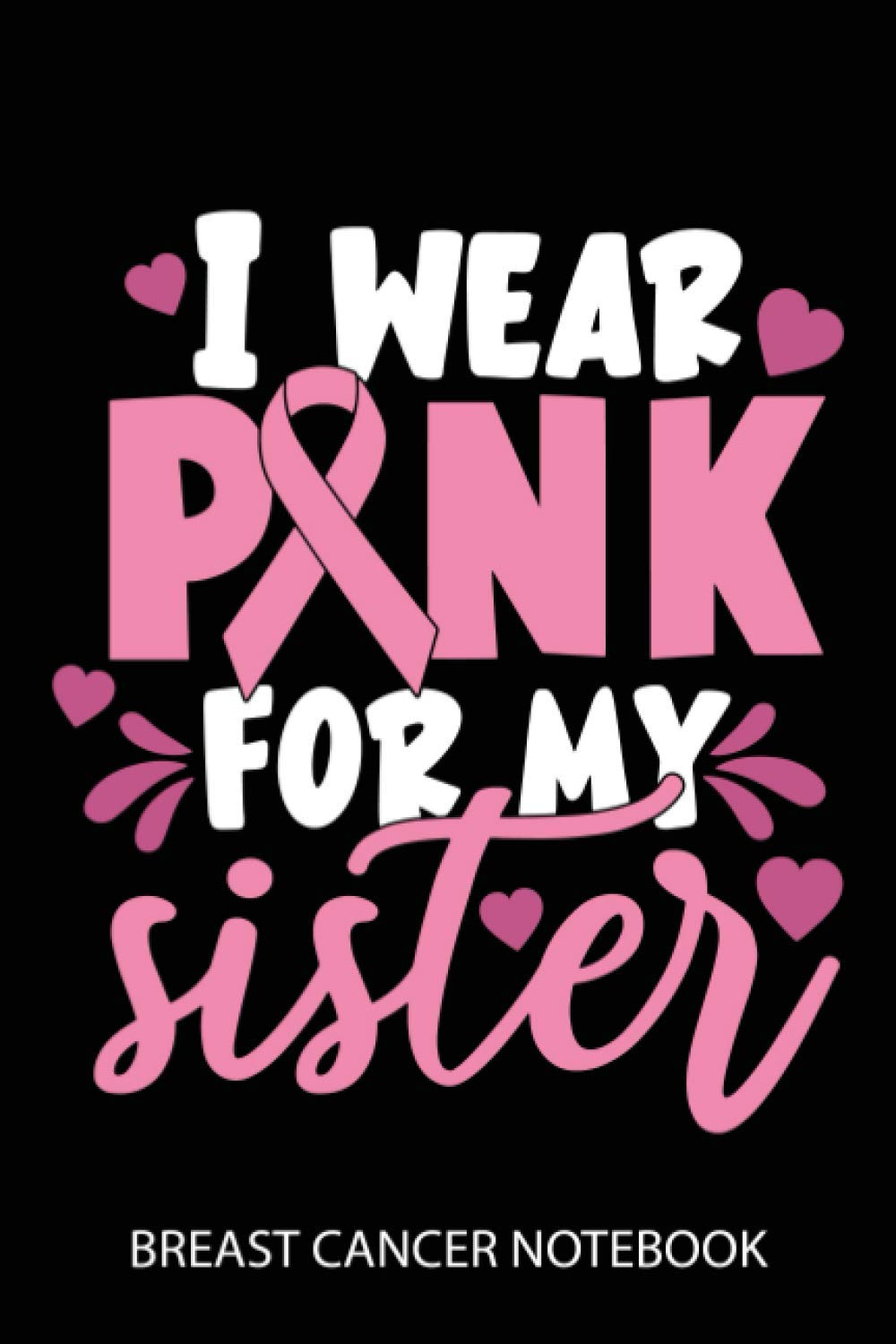 I wear pink for my sister breast cancer notebook Awesome design ...