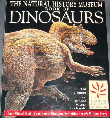 The Natural History Museum Book of Dinosaurs: The Official Book of the Finest Dinosaur Exhibition for 65 Million Years