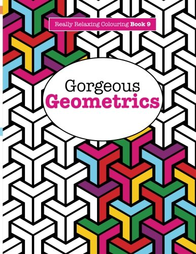 Really RELAXING Colouring Book 9: Gorgeous Geometrics (Really RELAXING Colouring Books) (Volume -