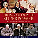 From Colony to Superpower: US Foreign Relations Since 1776 Audiobook by George C. Herring Narrated by Robert Fass