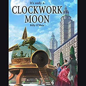 It's Only a Clockwork Moon Audiobook