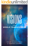 Visions for a World Transformed: 99 Ideas for Making the World a Better Place — Starting Right Now