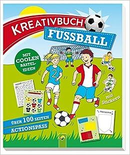 Kreativbuch Fussball Mit Coolen Bastelideen Uber 100