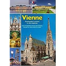 Promenades à travers la Vienne impériale: Avec de magnifiques photos panoramiques, des plans du centre-ville et du métro