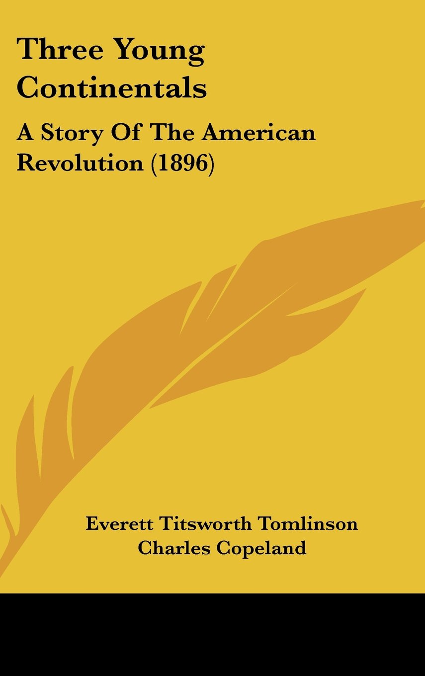 Read Online Three Young Continentals: A Story Of The American Revolution (1896) pdf epub