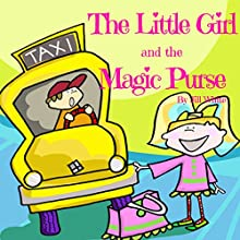 The Little Girl and the Magic Purse Audiobook by Jill White Narrated by Samantha V. Hutton