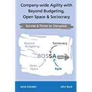 Company-wide Agility with Beyond Budgeting, Open Space & Sociocracy: Survive & Thrive on Disruption