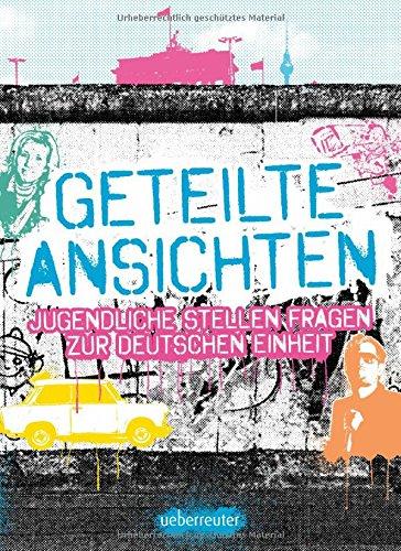 Geteilte Ansichten: Jugendliche stellen Fragen zur Deutschen Einheit