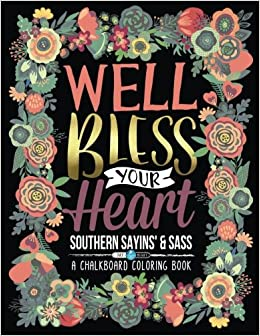 Amazon A Chalkboard Coloring Book Southern Sayins Sass Well Bless Your Heart Day Night Edition Inspirational Books For Grown Ups
