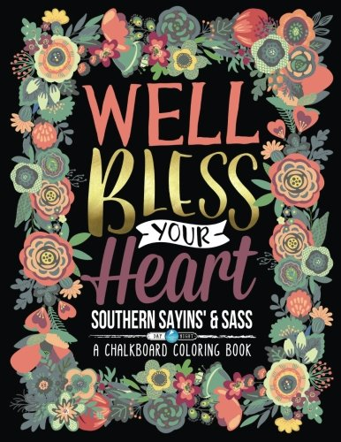 A Chalkboard Coloring Book: Southern Sayins' & Sass: Well Bless Your Heart: Day & Night Edition (Inspirational Coloring Books For Grown-Ups) (Unique ... Eggs, Pies, Feathers, Dreamcatchers For Re) Paperback – Large Print, April 11, 2016 Papeterie B