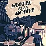 Murder Has a Motive | Francis Duncan