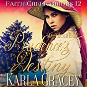 Mail Order Bride - Prudence's Destiny: Faith Creek Brides, Book 12 | Karla Gracey