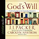 God's Will: Finding Guidance for Everyday Decisions Audiobook by J. I. Packer, Carolyn Nystrom Narrated by Maurice England