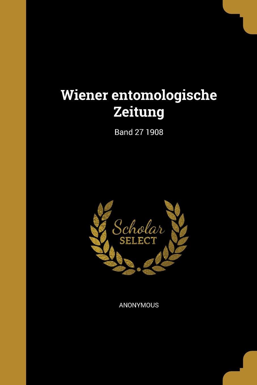 Download Wiener Entomologische Zeitung; Band 27 1908 (German Edition) PDF