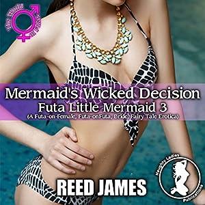 Mermaid's Wicked Decision: Futa Little Mermaid 3 Audiobook
