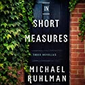 In Short Measures: Three Novellas Audiobook by Michael Ruhlman Narrated by Lydia Mackay, Robert McCollum, Lauren Davis