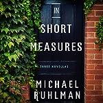 In Short Measures: Three Novellas | Michael Ruhlman