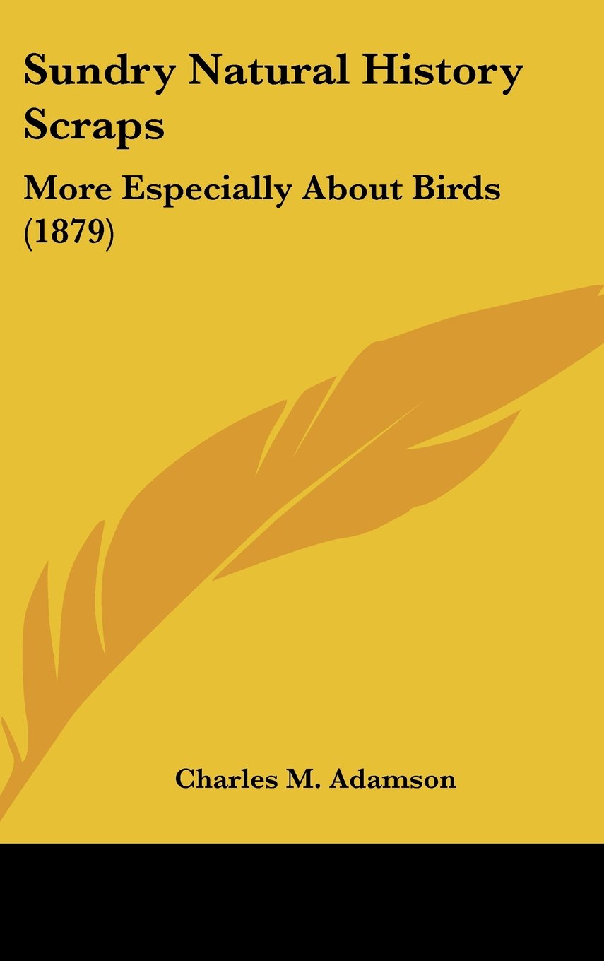 Download Sundry Natural History Scraps: More Especially About Birds (1879) PDF