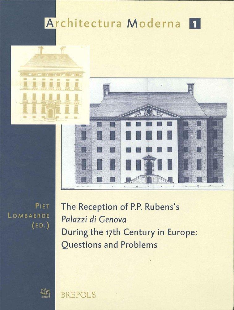 Read Online The Reception of P. P. Rubens's 'Palazzi di Genova' during the 17th Century in Europe: Questions & Problems (ARCHMOD 1) (ARCHITECTURA MODERNA) ebook