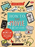 How to Make a Movie in 10 Easy Lessons: Learn how to write, direct, and edit your own film without a Hollywood budget (Super Skills)