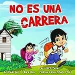 No Es Una Carrera [It's Not a Race]   A.M. Shah,Melissa Arias Shah PhD