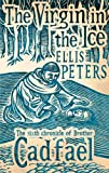 The Virgin in the Ice: The Sixth Chronicle of Brother Cadfael