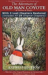 The Adventures of Old Man Coyote: With 3 Lost Chapters Restored (Illustrated) (EXPRESS EDITION) (The Restored Bedtime Story Books Book 1)