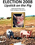 img - for Election 2008: Lipstick on the Pig book / textbook / text book