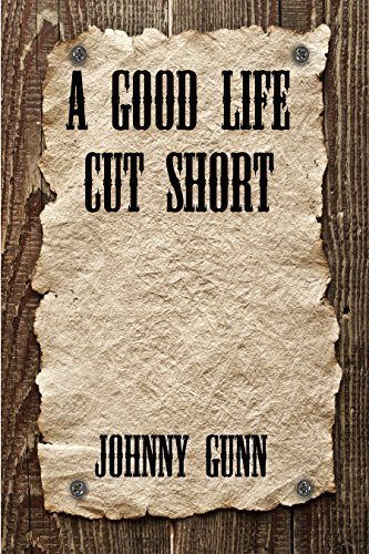 A Good Life Cut Short by [Gunn, Johnny]