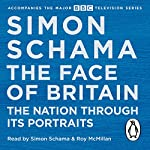 The Face of Britain: The Nation Through Its Portraits | Simon Schama