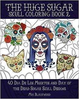 amazoncom the huge sugar skull coloring book 2 40 dia de los muertos and day of the dead sugar skull designs day of the dead coloring books volume 3 - Sugar Skull Coloring Book
