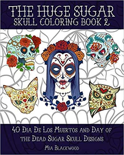 Book The Huge Sugar Skull Coloring Book 2: 40 Dia De Los Muertos and Day of the Dead Sugar Skull Designs: Volume 3 (Day of the Dead Coloring Books)