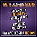 Freakishly Effective Social Media for Network Marketing: How to Stop Wasting Your Time on Things That Don't Work and Start Doing What Does! Hörbuch von Ray Higdon, Jessica Higdon Gesprochen von: Ray Higdon, Jessica Higdon