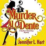 Murder Al Dente: Southern Pasta Shop Mysteries, Book 1   Jennifer L. Hart