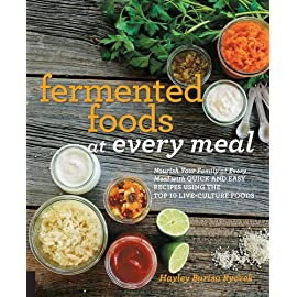 Fermented Foods at Every Meal: Nourish Your Family at Every Meal with Quick and Easy Recipes Using the Top 10 Live-Culture Foods 6 Now it's so easy to make fermented foods part of your diet!We live in a fermentation nation. Fermented foods like yogurt, sauerkraut, and kombucha are popu