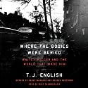Where the Bodies Were Buried: Whitey Bulger and the World That Made Him Audiobook by T. J. English Narrated by Mike Chamberlain