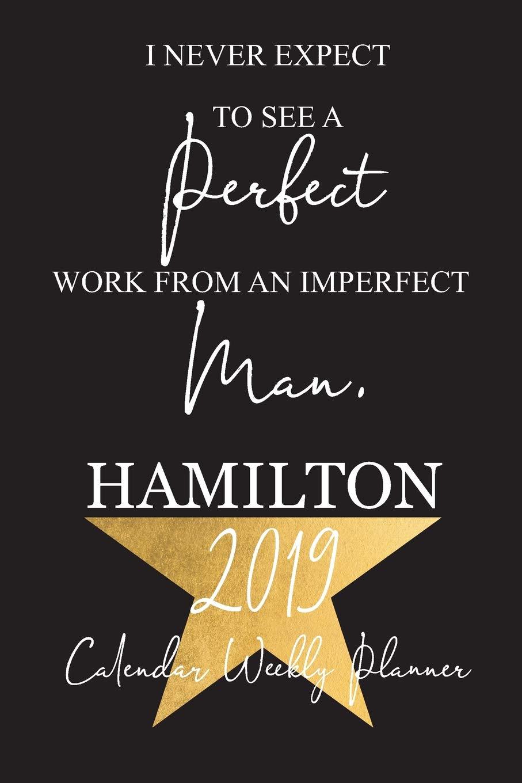 2019 Hamilton Calendar Planner: Alexander Hamilton Notebook Calendar Schedule Organizer | 52 Weeks Journal | 365 Daily | January 2019 through December 2019 | Daily Monthly Appointment Book
