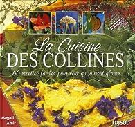 La cuisine des collines. 60 Recettes faciles pour ceux qui aiment glaner par Magali Amir