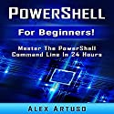 PowerShell: For Beginners!: Master the PowerShell Command Line in 24 Hours Audiobook by Alex Artuso Narrated by Jim D. Johnston