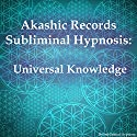 Akashic Records Subliminal Hypnosis: Universal Knowledge Speech by Subliminal Hypnosis Narrated by Joel Thielke