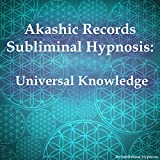 Akashic Records Subliminal Hypnosis: Universal Knowledge