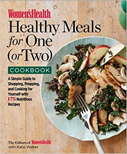Womens health healthy meals for one or two cookbook a simple womens health healthy meals for one or two cookbook a simple guide to shopping prepping and cooking for yourself with 175 nutritious recipes the forumfinder Choice Image