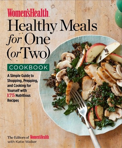 Women's Health Healthy Meals for One (or Two) Cookbook: A Simple Guide to Shopping, Prepping, and Cooking for Yourself with 175 Nutritious Recipes by The Editors of Women's Health