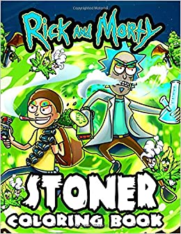 Rick And Morty Stoner Coloring Book Adults Coloring Books With High Quality Hand Drawn Images Of Rick And Morty Stoner Antonio Michael 9798664055238 Amazon Com Books