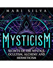 Mysticism: Secrets of the Mystics, Occultism, Alchemy and Hermeticism